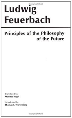 Principles of Future Philosophy — Ludwig Feuerbach (1/5/19)